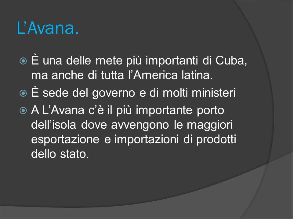 L'Avana. È una delle mete più importanti di Cuba, ma anche di tutta l'America latina. È sede del governo e di molti ministeri.