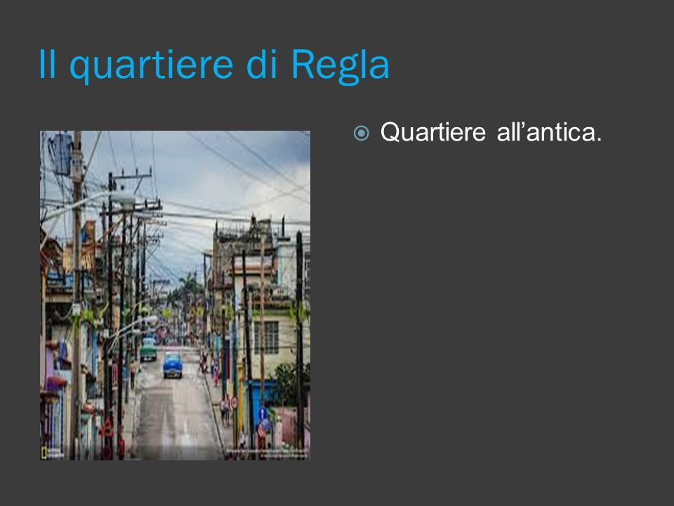 Il quartiere di Regla Quartiere all'antica.
