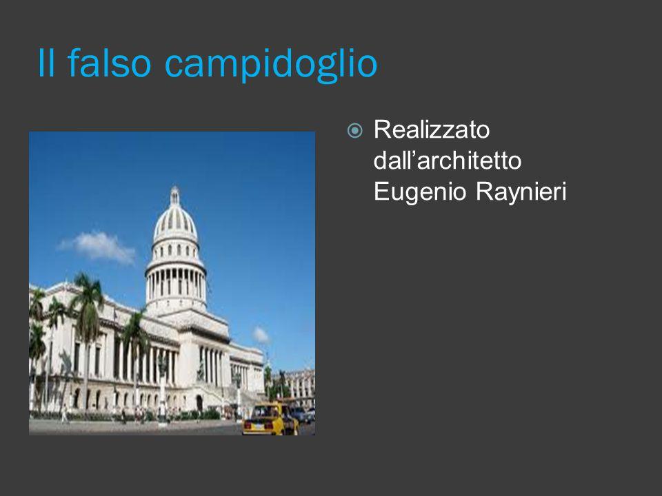 Il falso campidoglio Realizzato dall'architetto Eugenio Raynieri