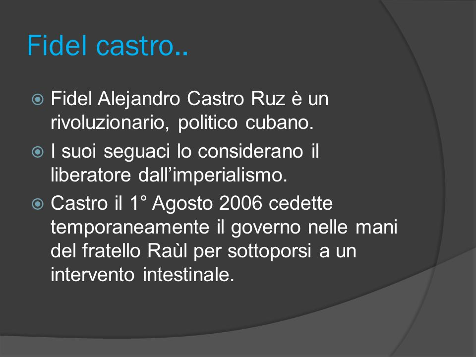 Fidel castro.. Fidel Alejandro Castro Ruz è un rivoluzionario, politico cubano. I suoi seguaci lo considerano il liberatore dall'imperialismo.