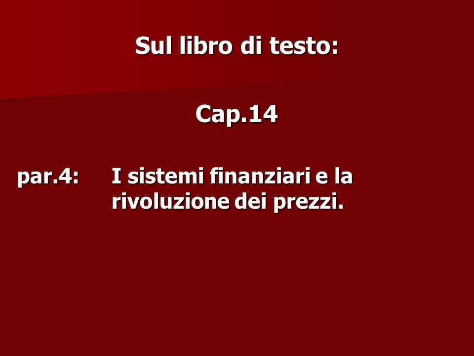 Sul libro di testo: Cap.14 par.4: I sistemi finanziari e la rivoluzione dei prezzi.
