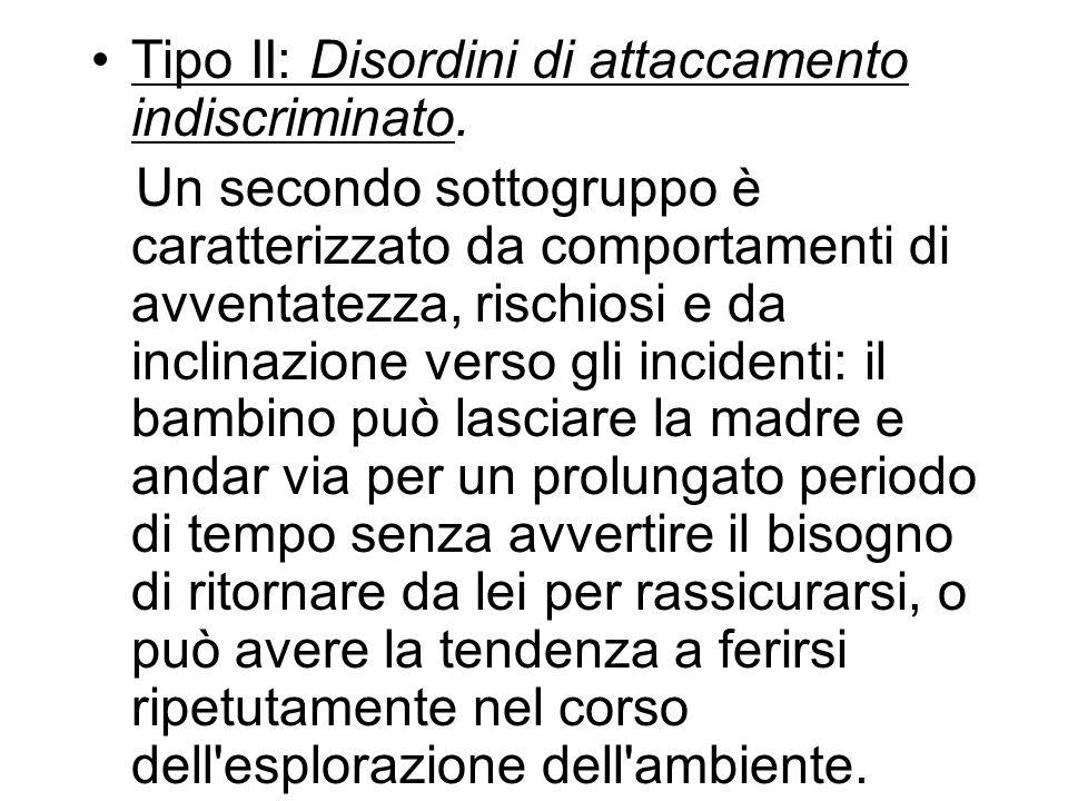 Tipo II: Disordini di attaccamento indiscriminato.