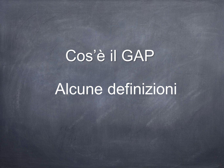 Cos'è il GAP Alcune definizioni