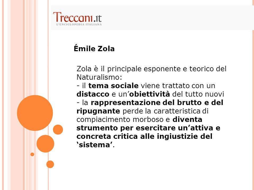 Émile Zola Zola è il principale esponente e teorico del Naturalismo: il tema sociale viene trattato con un distacco e un'obiettività del tutto nuovi.