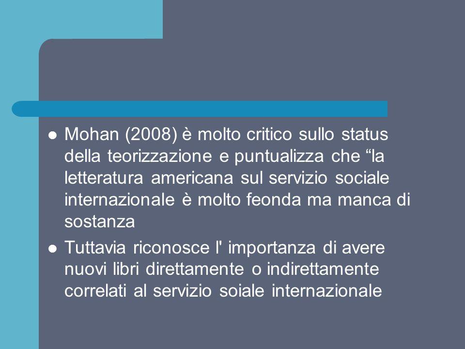 Mohan (2008) è molto critico sullo status della teorizzazione e puntualizza che la letteratura americana sul servizio sociale internazionale è molto feonda ma manca di sostanza