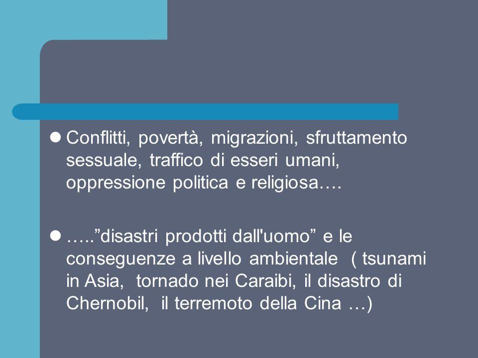 Conflitti, povertà, migrazioni, sfruttamento sessuale, traffico di esseri umani, oppressione politica e religiosa….