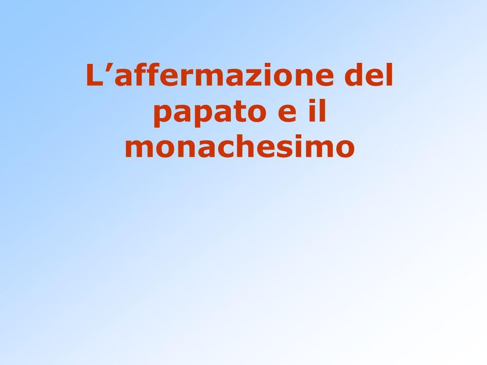 L'affermazione del papato e il monachesimo