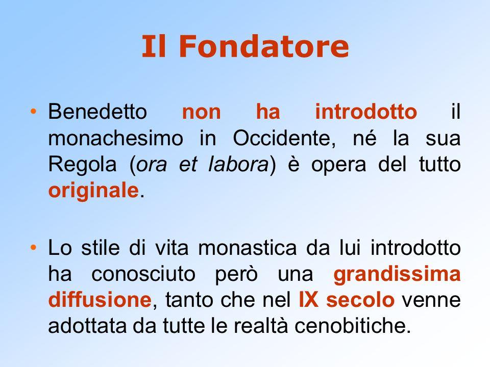 Il Fondatore Benedetto non ha introdotto il monachesimo in Occidente, né la sua Regola (ora et labora) è opera del tutto originale.