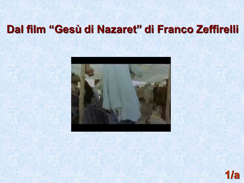 Dal film Gesù di Nazaret di Franco Zeffirelli