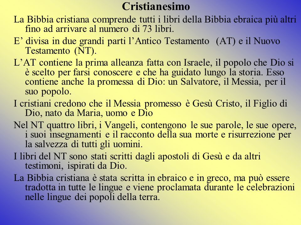 Cristianesimo La Bibbia cristiana comprende tutti i libri della Bibbia ebraica più altri fino ad arrivare al numero di 73 libri.