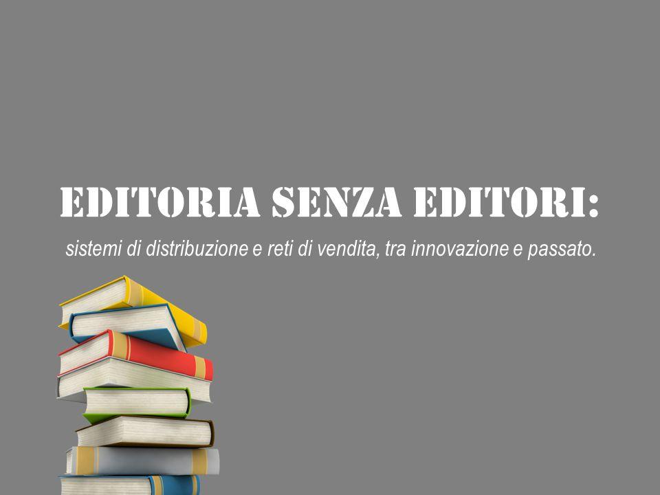 EDITORIA SENZA EDITORI: