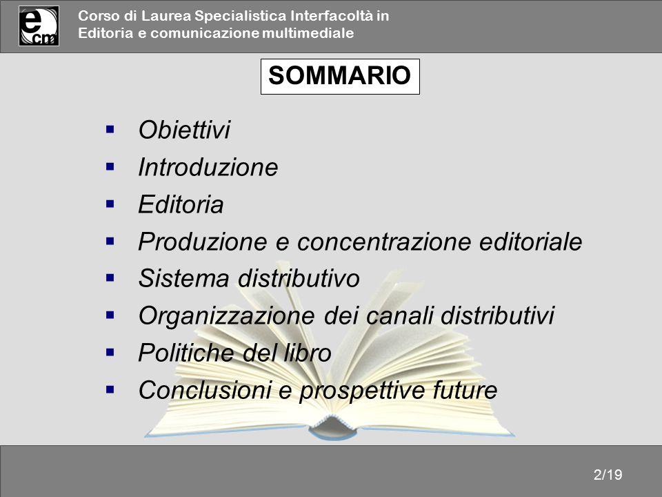 SOMMARIO Obiettivi. Introduzione. Editoria. Produzione e concentrazione editoriale. Sistema distributivo.