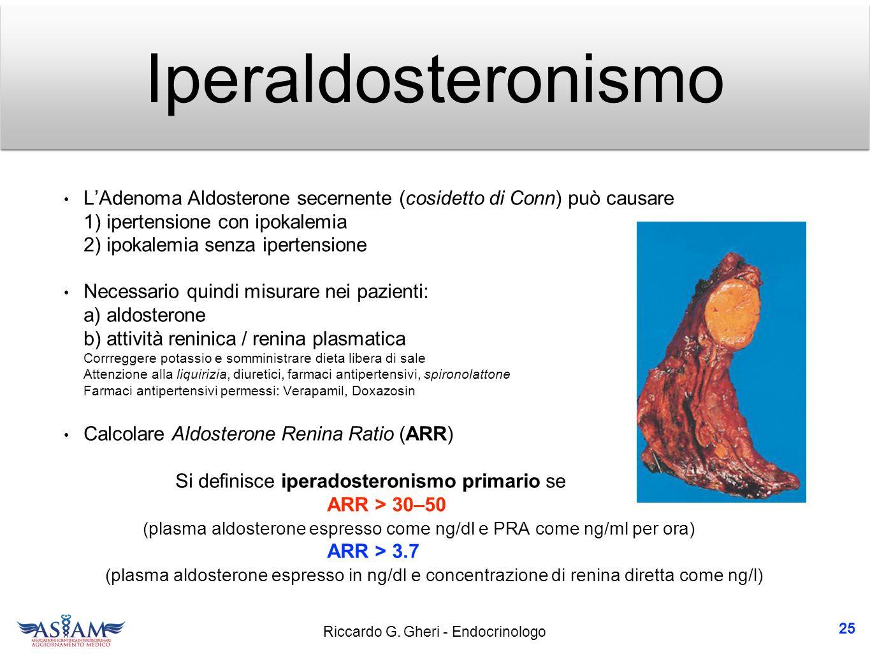 Iperaldosteronismo L'Adenoma Aldosterone secernente (cosidetto di Conn) può causare 1) ipertensione con ipokalemia 2) ipokalemia senza ipertensione.