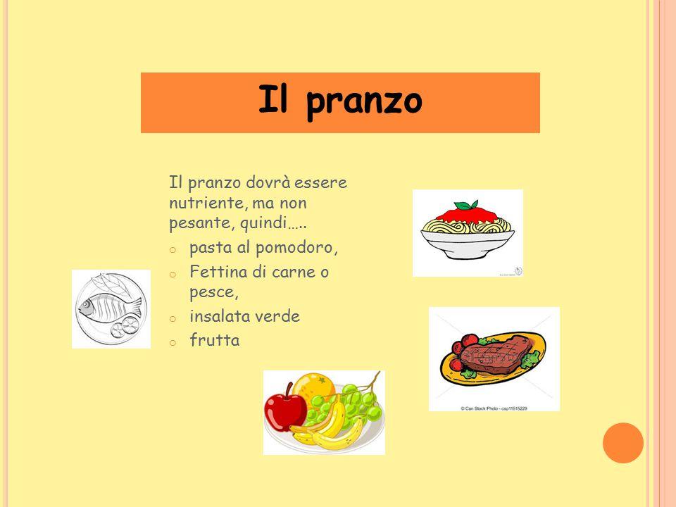 Il pranzo Il pranzo dovrà essere nutriente, ma non pesante, quindi…..