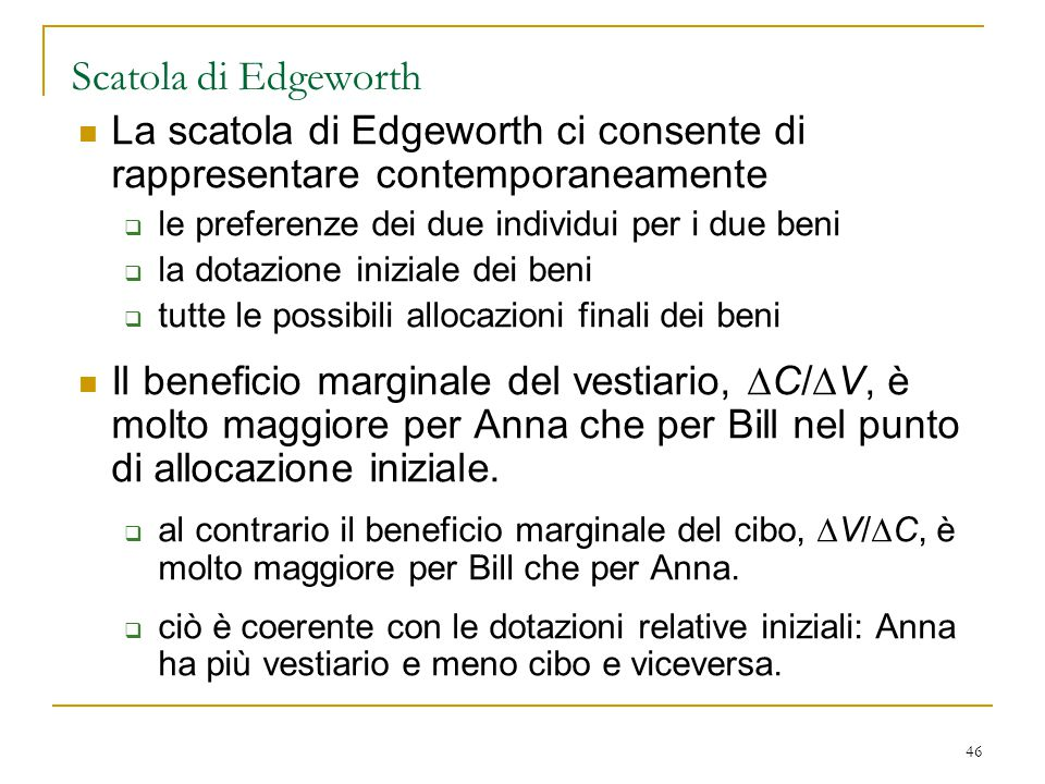 Scatola di Edgeworth La scatola di Edgeworth ci consente di rappresentare contemporaneamente. le preferenze dei due individui per i due beni.