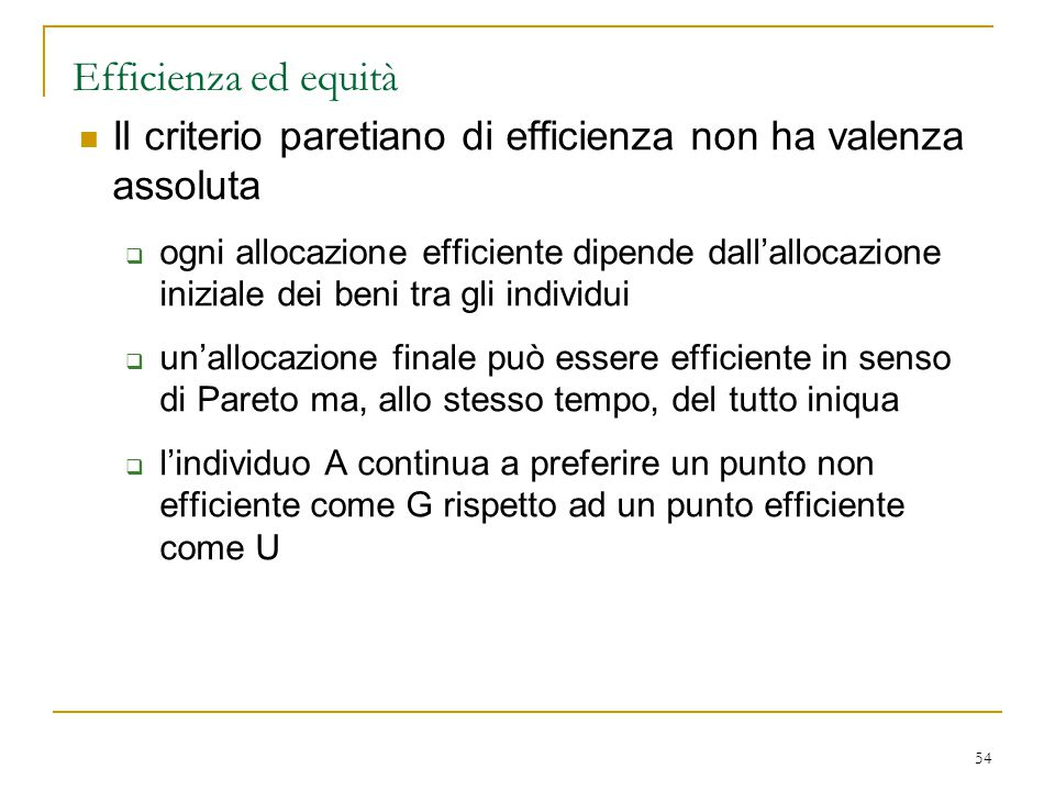 Efficienza ed equità Il criterio paretiano di efficienza non ha valenza assoluta.