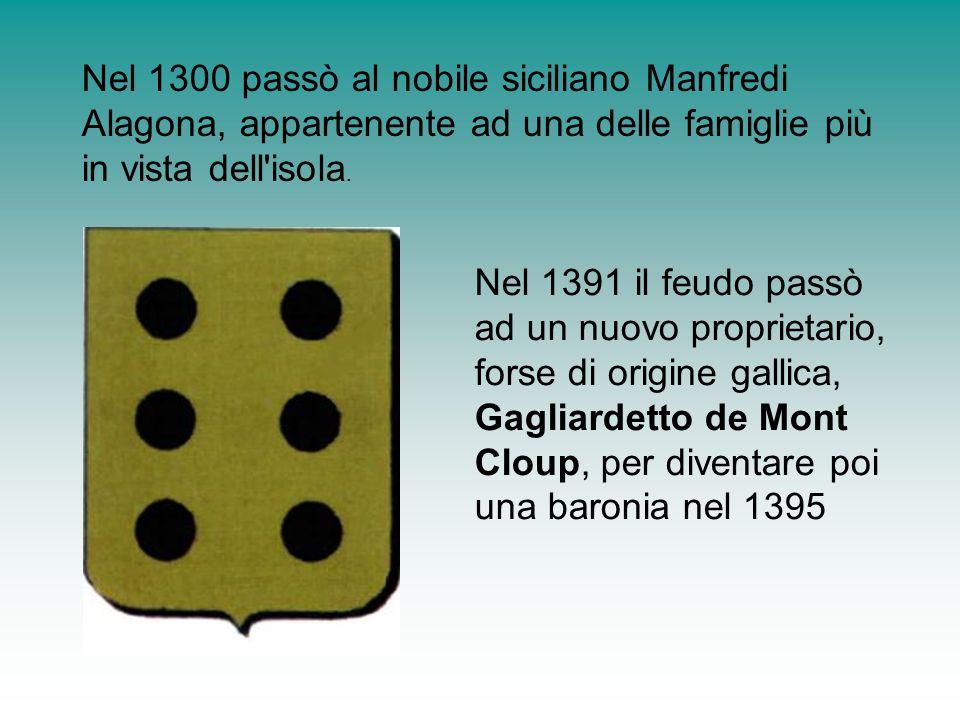 Nel 1300 passò al nobile siciliano Manfredi Alagona, appartenente ad una delle famiglie più in vista dell isola.