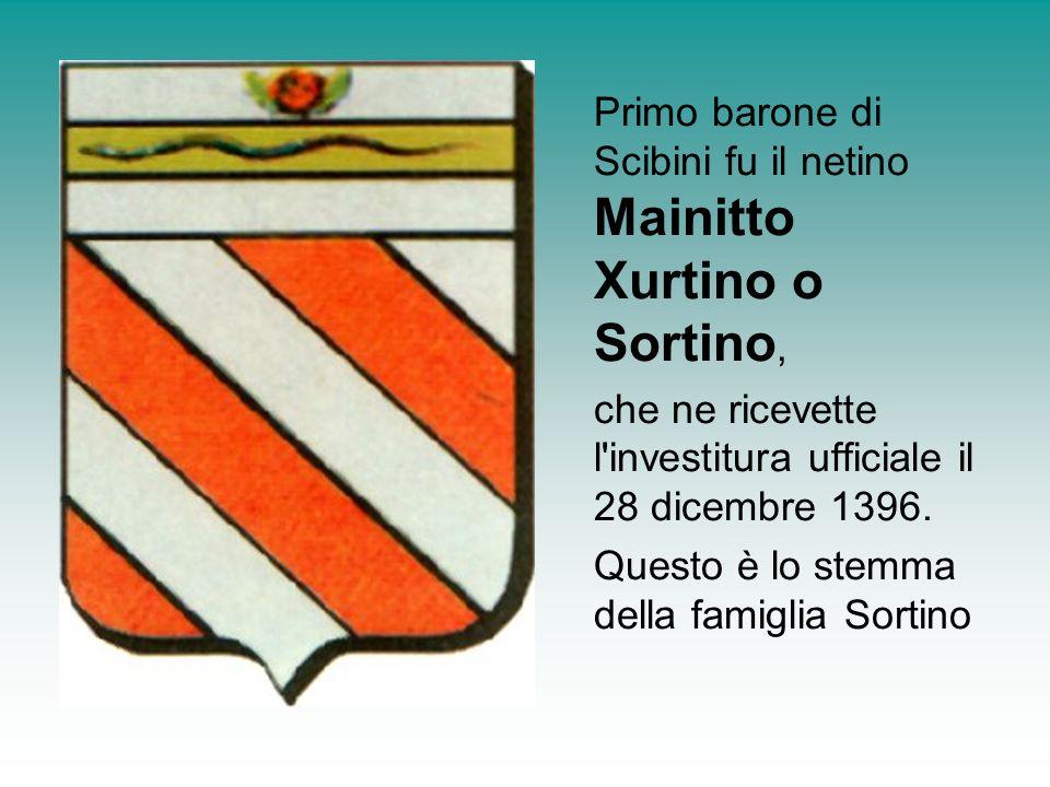 Primo barone di Scibini fu il netino Mainitto Xurtino o Sortino,