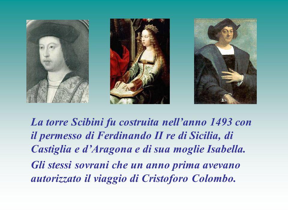 La torre Scibini fu costruita nell'anno 1493 con il permesso di Ferdinando II re di Sicilia, di Castiglia e d'Aragona e di sua moglie Isabella.