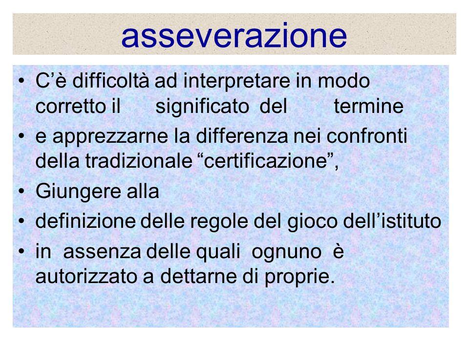 asseverazione C'è difficoltà ad interpretare in modo corretto il significato del termine.