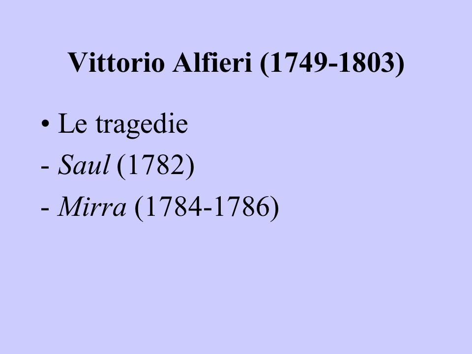 Vittorio Alfieri (1749-1803) Le tragedie Saul (1782) Mirra (1784-1786)