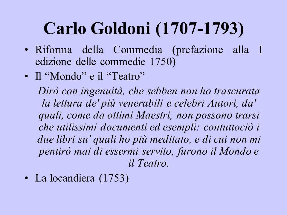 Carlo Goldoni (1707-1793) Riforma della Commedia (prefazione alla I edizione delle commedie 1750) Il Mondo e il Teatro