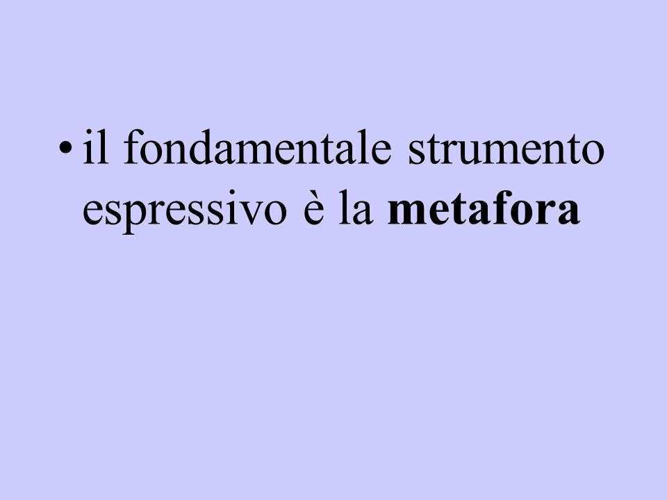 il fondamentale strumento espressivo è la metafora