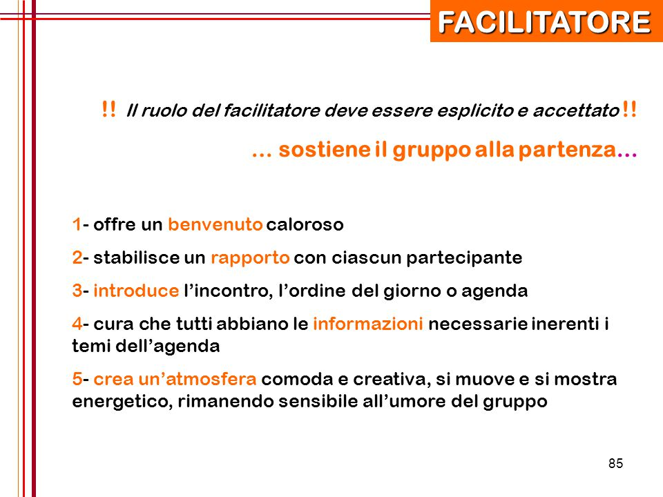 FACILITATORE !! Il ruolo del facilitatore deve essere esplicito e accettato !! … sostiene il gruppo alla partenza…