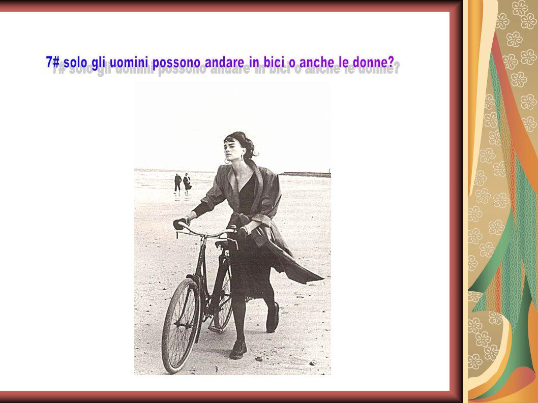 7# solo gli uomini possono andare in bici o anche le donne