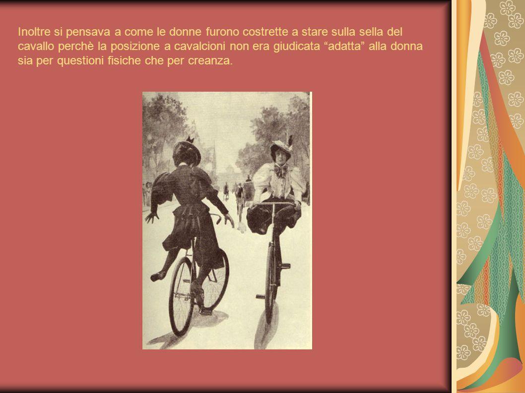 Inoltre si pensava a come le donne furono costrette a stare sulla sella del cavallo perchè la posizione a cavalcioni non era giudicata adatta alla donna sia per questioni fisiche che per creanza.