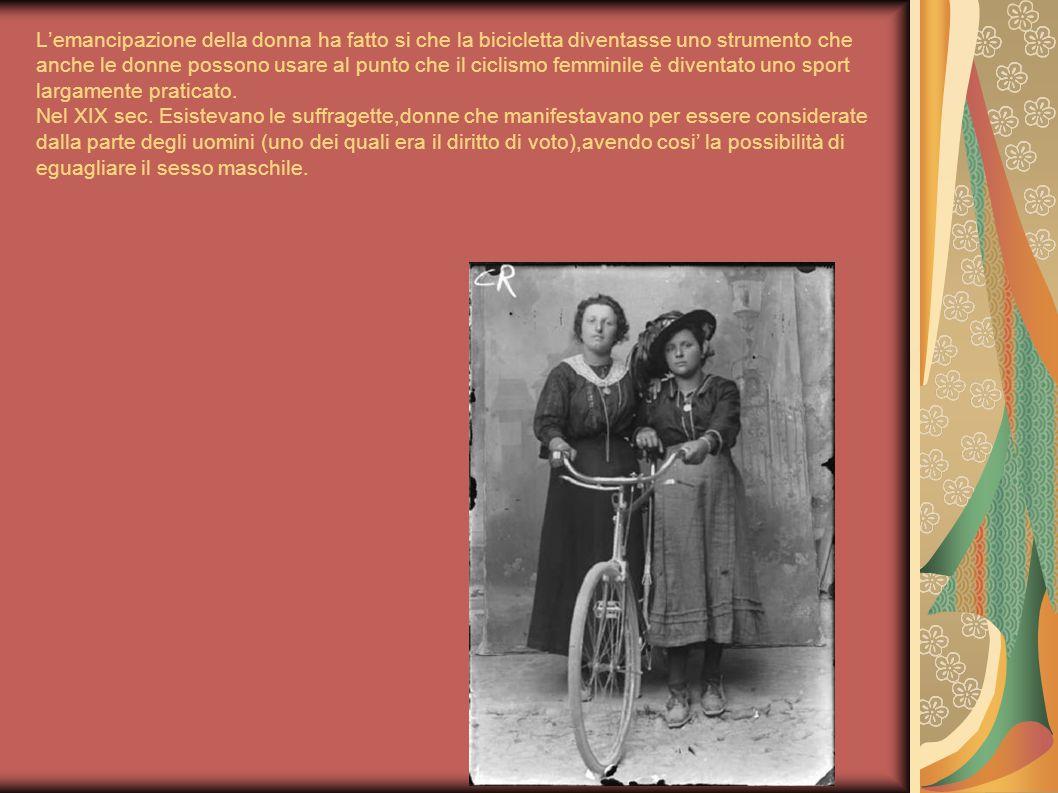 L'emancipazione della donna ha fatto si che la bicicletta diventasse uno strumento che anche le donne possono usare al punto che il ciclismo femminile è diventato uno sport largamente praticato.