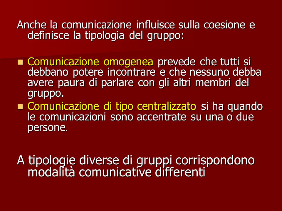 Anche la comunicazione influisce sulla coesione e definisce la tipologia del gruppo: