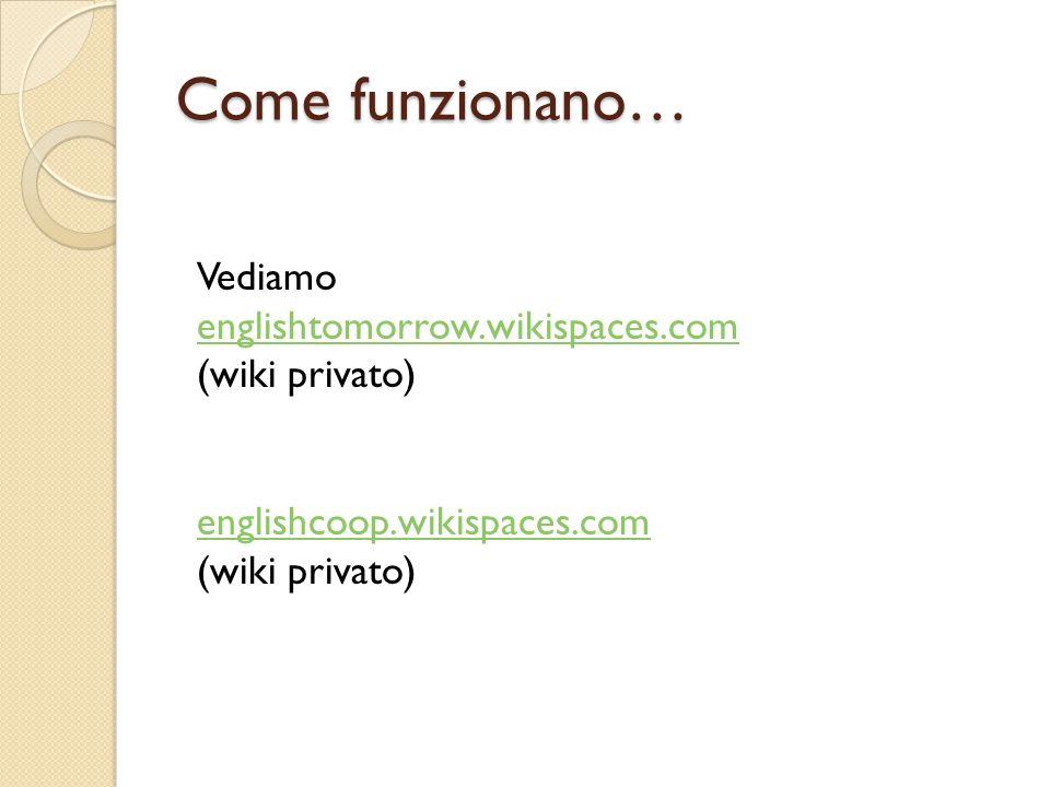 Come funzionano… Vediamo englishtomorrow.wikispaces.com (wiki privato)