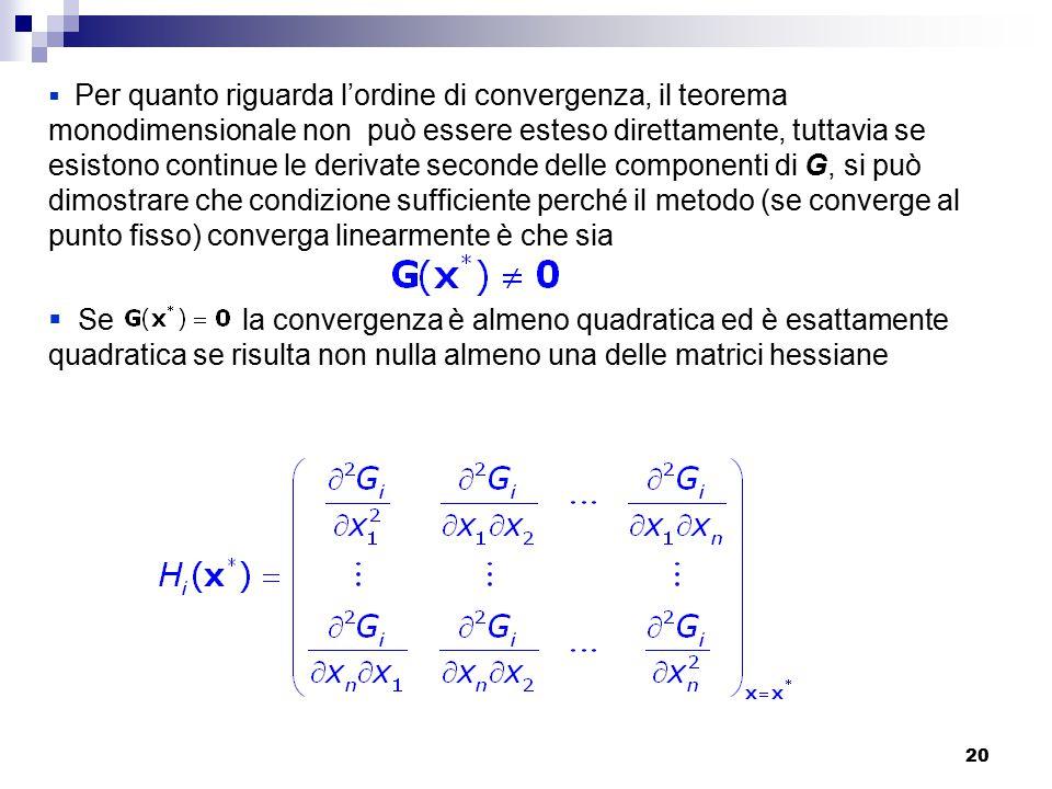Per quanto riguarda l'ordine di convergenza, il teorema monodimensionale non può essere esteso direttamente, tuttavia se esistono continue le derivate seconde delle componenti di G, si può dimostrare che condizione sufficiente perché il metodo (se converge al punto fisso) converga linearmente è che sia