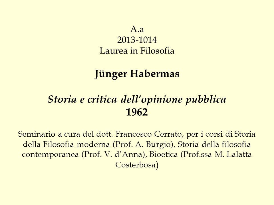 A.a 2013-1014 Laurea in Filosofia Jünger Habermas Storia e critica dell'opinione pubblica 1962 Seminario a cura del dott.