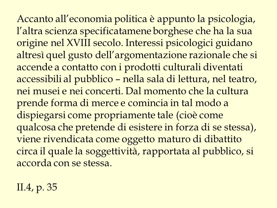 Accanto all'economia politica è appunto la psicologia, l'altra scienza specificatamene borghese che ha la sua origine nel XVIII secolo.