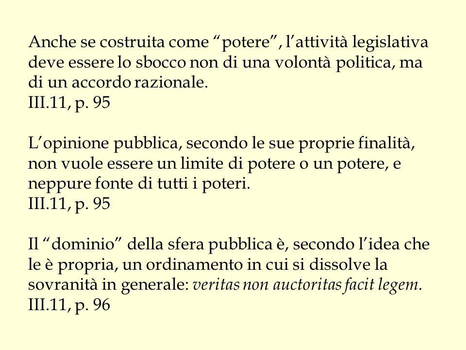 Anche se costruita come potere , l'attività legislativa deve essere lo sbocco non di una volontà politica, ma di un accordo razionale.