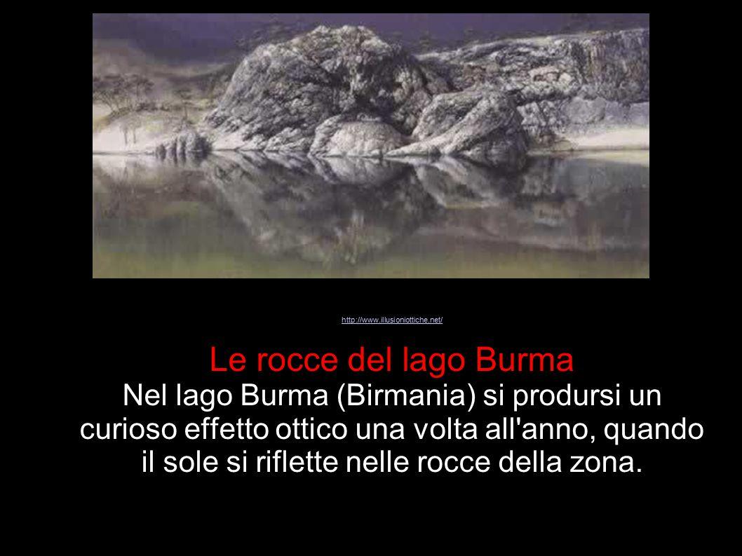http://www.illusioniottiche.net/ Le rocce del lago Burma.