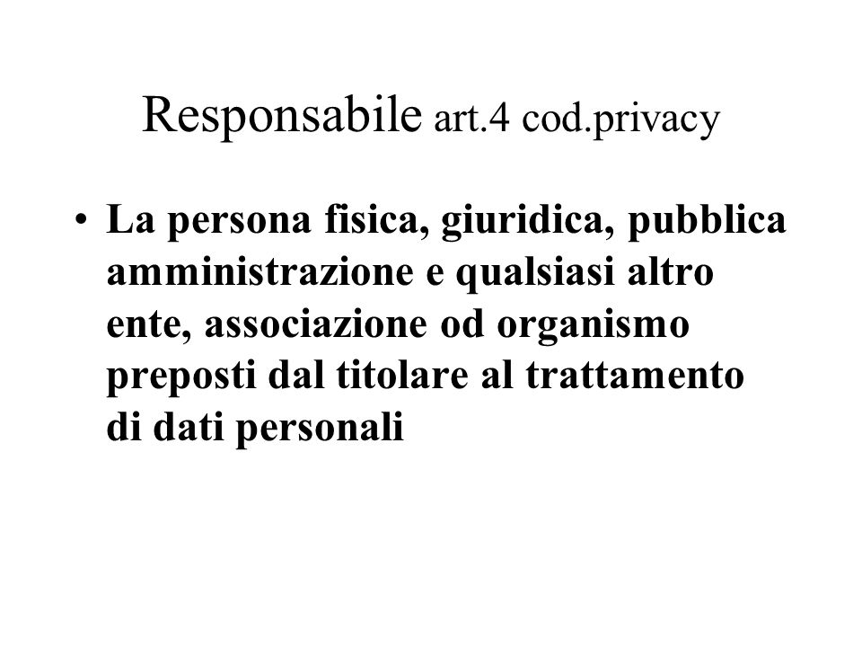 Responsabile art.4 cod.privacy