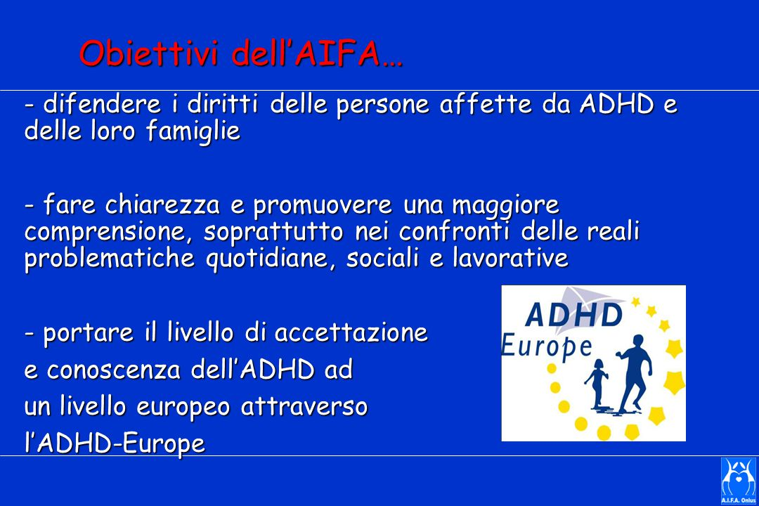 Obiettivi dell'AIFA… - difendere i diritti delle persone affette da ADHD e delle loro famiglie.