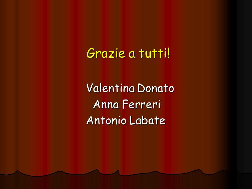 Grazie a tutti! Valentina Donato Anna Ferreri Antonio Labate