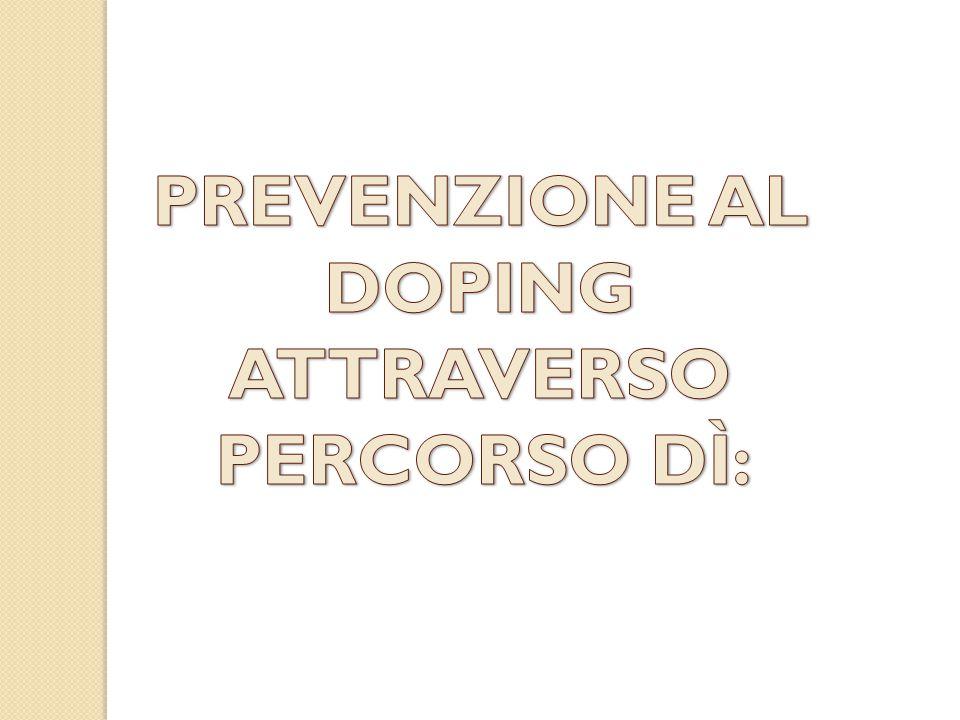 PREVENZIONE AL DOPING ATTRAVERSO PERCORSO DÌ: