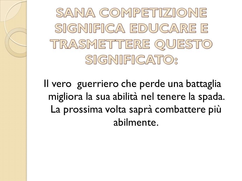 SANA COMPETIZIONE SIGNIFICA EDUCARE E TRASMETTERE QUESTO SIGNIFICATO: