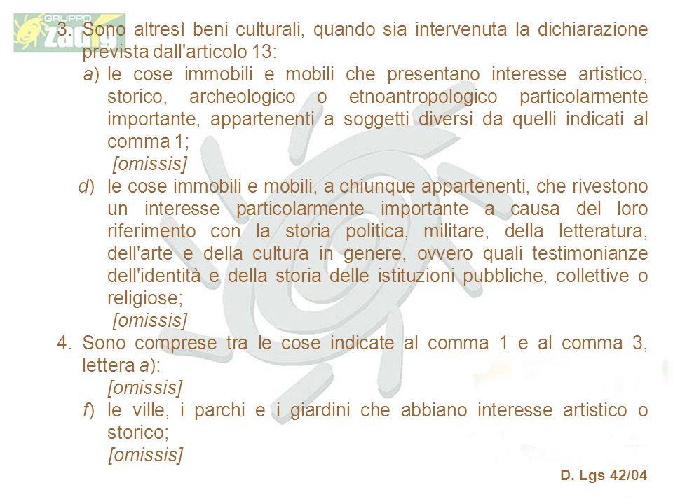 Sono altresì beni culturali, quando sia intervenuta la dichiarazione prevista dall articolo 13: