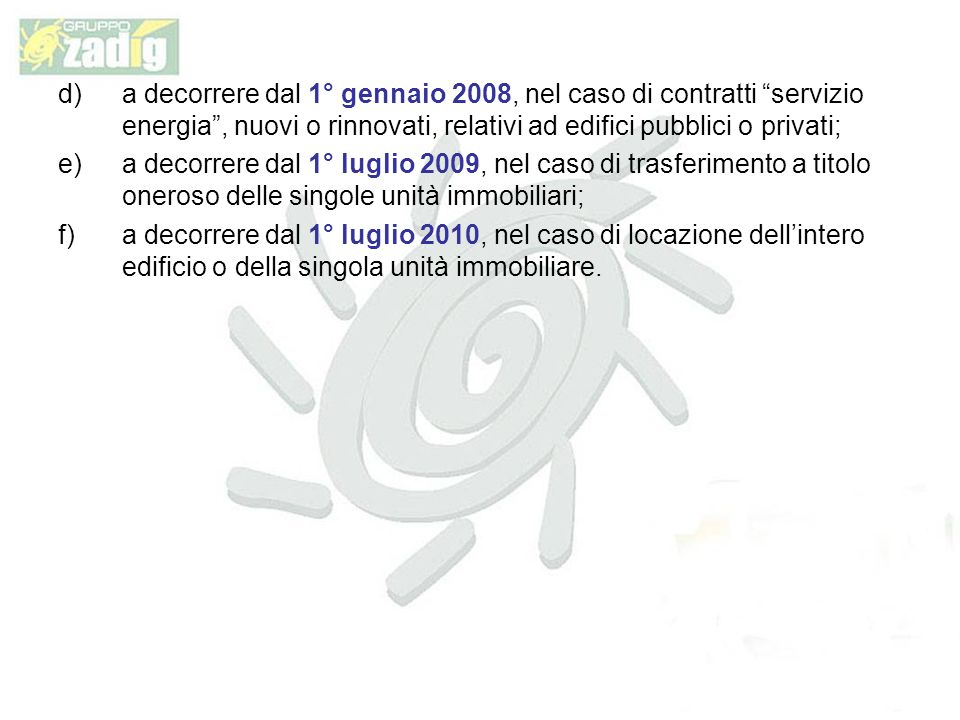 d) a decorrere dal 1° gennaio 2008, nel caso di contratti servizio energia , nuovi o rinnovati, relativi ad edifici pubblici o privati;