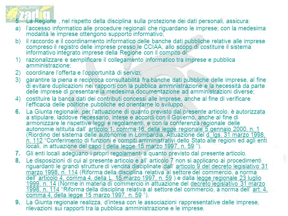 5. La Regione , nel rispetto della disciplina sulla protezione dei dati personali, assicura: