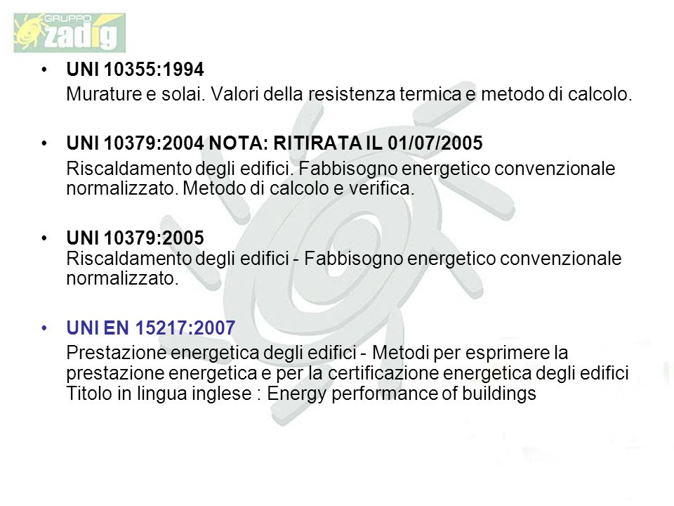 UNI 10355:1994 Murature e solai. Valori della resistenza termica e metodo di calcolo. UNI 10379:2004 NOTA: RITIRATA IL 01/07/2005.