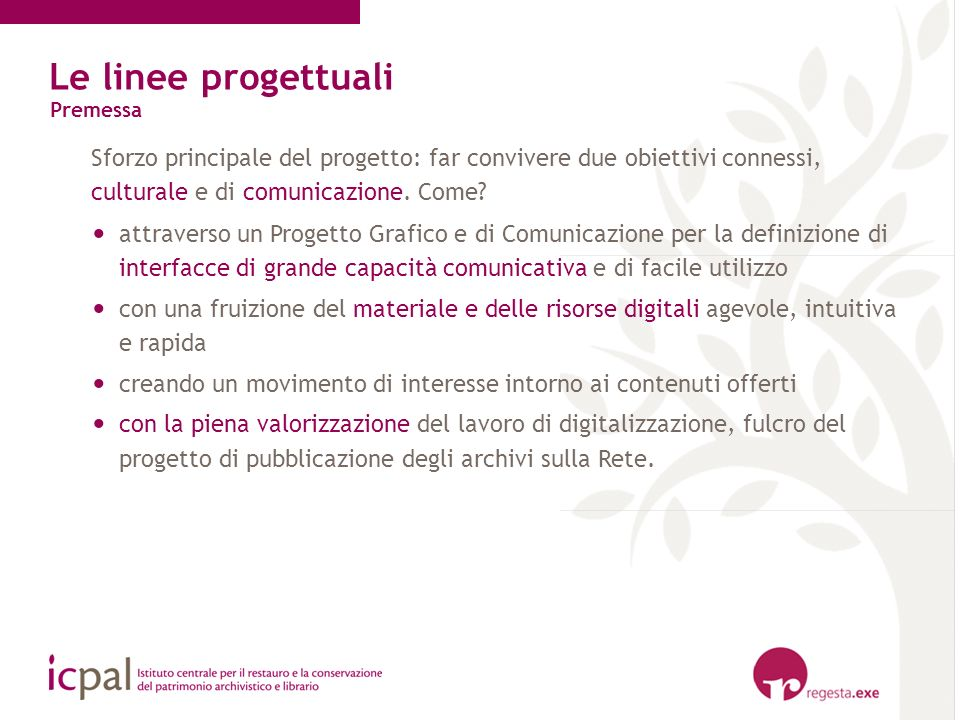 Le linee progettuali Premessa. Sforzo principale del progetto: far convivere due obiettivi connessi, culturale e di comunicazione. Come