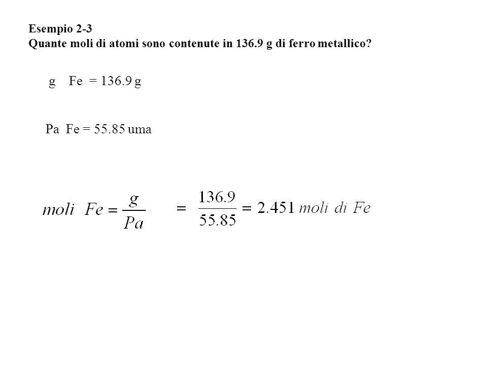 g Fe = 136.9 g Pa Fe = 55.85 uma Esempio 2-3