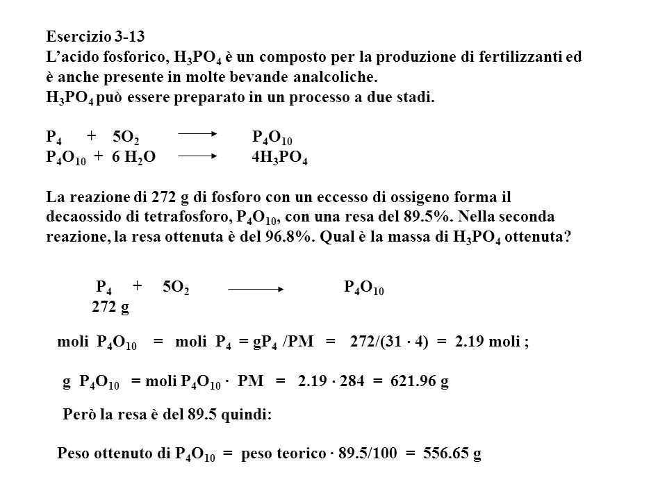 Esercizio 3-13 L'acido fosforico, H3PO4 è un composto per la produzione di fertilizzanti ed è anche presente in molte bevande analcoliche.